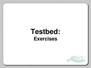 Testbed: Exercises