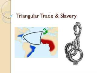 Triangular Trade & Slavery