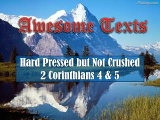 Hard Pressed but Not Crushed 2 Corinthians 4 & 5