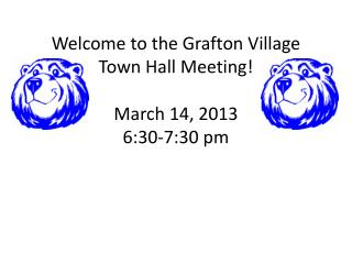 Welcome to the Grafton Village  Town Hall Meeting! March 14, 2013 6:30-7:30 pm
