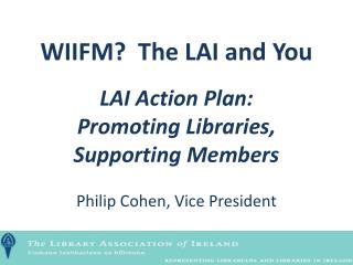 WIIFM?  The LAI and You LAI Action Plan: Promoting Libraries, Supporting Members
