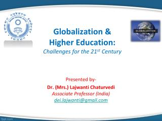 Globalization &  Higher Education:  Challenges for the 21 st  Century