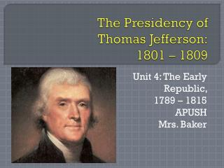 The Presidency of  Thomas Jefferson: 1801 � 1809