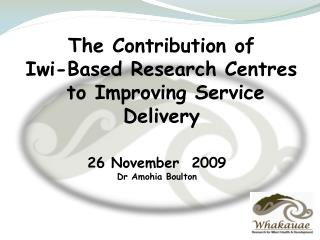 The Contribution of  Iwi-Based Research Centres  to Improving Service Delivery