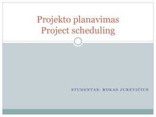 Projekto planavimas Project scheduling