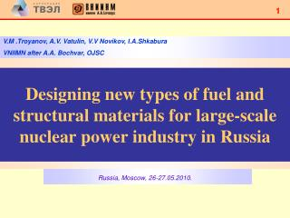Designing new types of fuel and structural materials for large-scale nuclear power industry in Russia