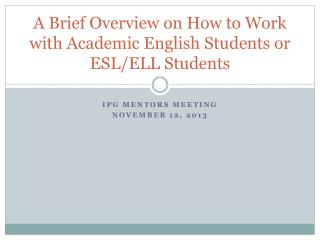 A Brief Overview on How to Work with Academic English Students or ESL/ELL Students