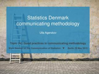 Statistics Denmark communicating methodology Ulla Agerskov