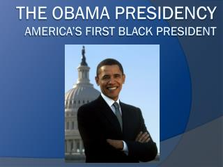The Obama Presidency America's First Black President