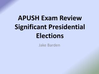 APUSH Exam Review Significant Presidential Elections