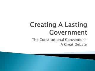 Creating A Lasting Government