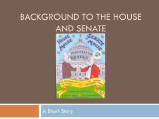 Background to the House and Senate