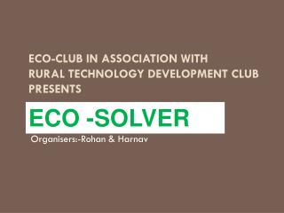 Eco-Club in  a ssociation with  Rural Technology Development Club Presents