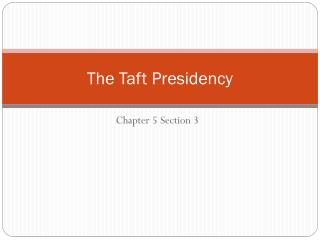 The Taft Presidency