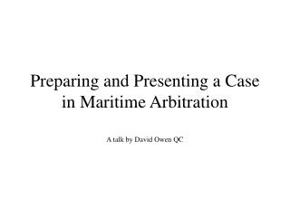 Preparing and Presenting a Case in Maritime Arbitration