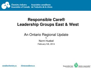 Responsible Care®  Leadership Groups East & West An Ontario Regional Update    By Norm Huebel