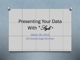 Presenting Your Data With  * Style *
