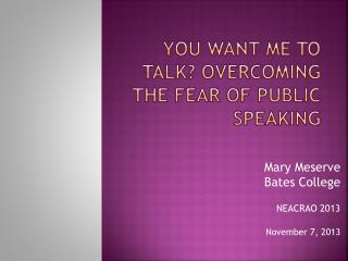 You Want Me to Talk ?  Overcoming the Fear of Public Speaking