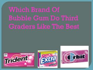 Which Brand Of Bubble Gum Do Third Graders Like The Best
