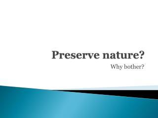 Preserve nature?