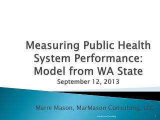 Measuring Public Health System Performance: Model from WA State September 12, 2013