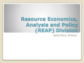 Resource Economics, Analysis and Policy (REAP) Division