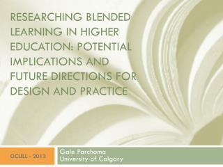 Gale Parchoma University of Calgary