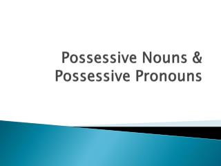 Possessive Nouns & Possessive Pronouns