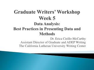 Graduate Writers' Workshop Week 5 Data Analysis: Best Practices in Presenting Data and Methods