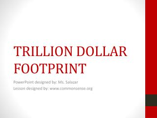 TRILLION DOLLAR FOOTPRINT