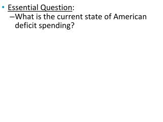 Essential Question : What is the current state of American deficit spending?