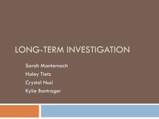 Long-Term Investigation