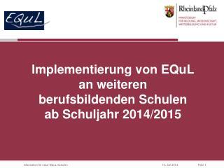 Implementierung  von  EQuL an  weiteren  berufsbildenden  Schulen ab Schuljahr 2014/2015