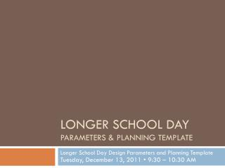 LONGER SCHOOL DAY  Parameters & Planning template