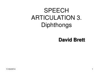SPEECH ARTICULATION 3. Diphthongs