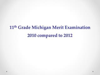 11 th  Grade Michigan Merit Examination  2010 compared to 2012