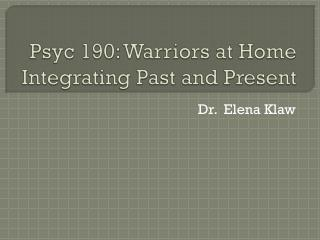 Psyc  190: Warriors at Home Integrating Past and Present