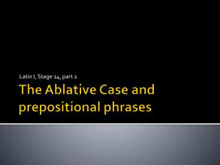 The Ablative Case and prepositional phrases