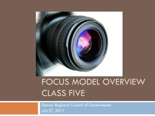 Focus Model Overview CLASS  FIVE