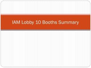 IAM Lobby 10 Booths Summary