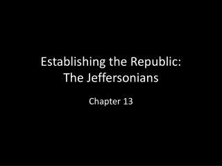 Establishing the Republic: The  Jeffersonians