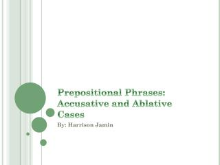 Prepositional Phrases: Accusative and Ablative Cases