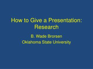 How to Give a Presentation: Research