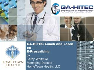 GA-HITEC Lunch and Learn on E-Prescribing by Kathy Whitmire Managing Director HomeTown Health, LLC