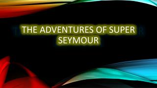 The Adventures of Super Seymour
