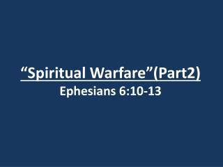 """Spiritual Warfare ""(Part2) Ephesians 6:10-13"