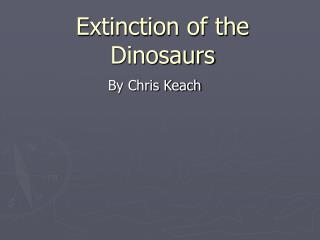 the extinction of the dinosaurs essay It is believed their extinction came about because of changes in the climate they  couldn't adapt to birds are the closest relative to a dinosaur.