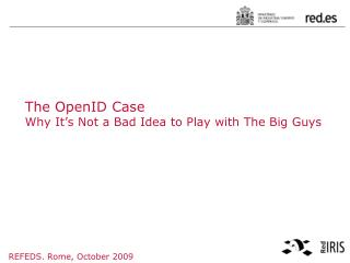 The  OpenID  Case Why It's Not a Bad Idea to Play with The Big Guys