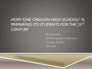 How one Oregon high school* is preparing its students for the 21 st  Century