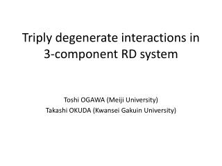 T riply degenerate interactions in 3-component RD system